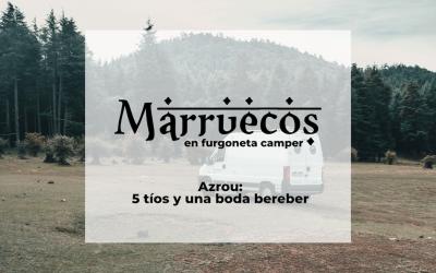 Marruecos en furgoneta camper – Azrou: 5 tíos y una boda bereber